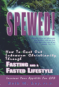 Spewed! How to Cast Out Lukewarm Christianity Through Fasting